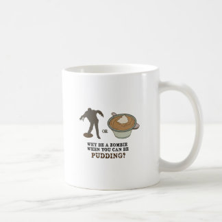 Why be a zombie when you can be pudding? coffee mug