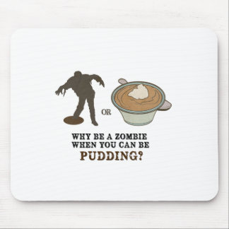 Why be a zombie when you can be pudding? mouse pad