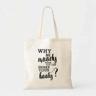 Why Be Moody Tote Bag
