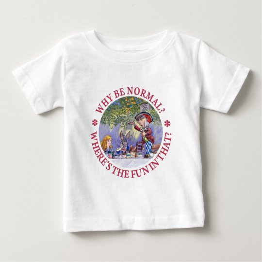 WHY BE NORMAL? BABY T-Shirt