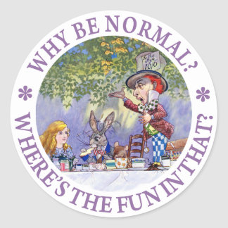 WHY BE NORMAL? CLASSIC ROUND STICKER