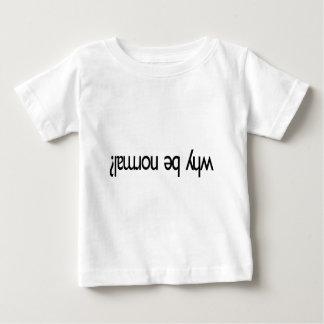 Why be normal? ¿lɐɯɹou ǝq ʎɥʍ baby T-Shirt