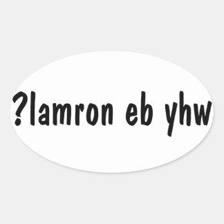 Why be normal? ¿lɐɯɹou ǝq ʎɥʍ ?lamron eb yhw oval sticker