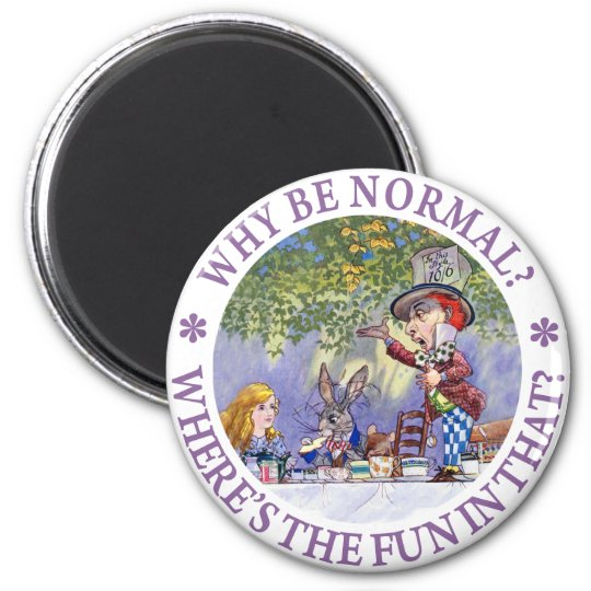WHY BE NORMAL? MAGNET