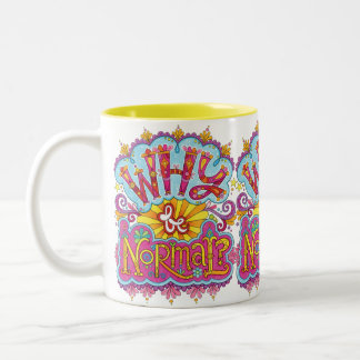 """Why be normal?"" Mug - Inspirational Art Mug"