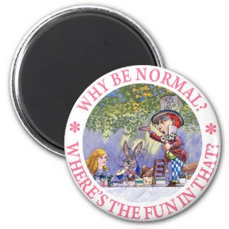 WHY BE NORMAL? WHERE'S THE FUN IN THAT? 2 INCH ROUND MAGNET