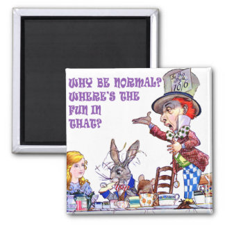 Why Be Normal? Where's The Fun In That? 2 Inch Square Magnet
