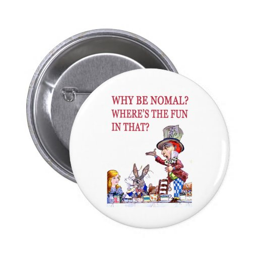 WHY BE NORMAL?  WHERE'S THE FUN IN THAT? 2 INCH ROUND BUTTON