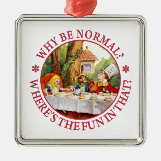 Why Be Normal? Where's the Fun in That? Metal Ornament
