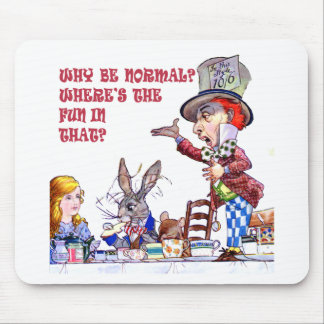 Why Be Normal? Where's The Fun In That? Mouse Pad