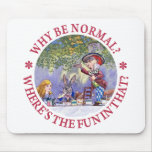 'WHY BE NORMAL? WHERE'S THE FUN IN THAT? MOUSEPAD