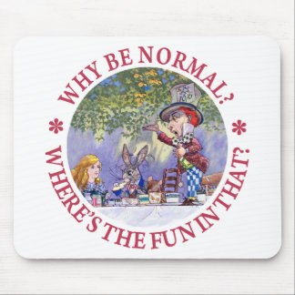 'WHY BE NORMAL? WHERE'S THE FUN IN THAT? MOUSE PAD