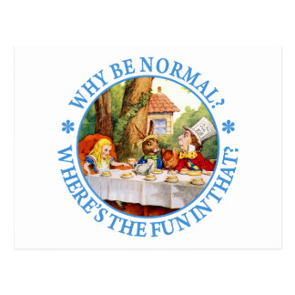 WHY BE NORMAL? WHERE'S THE FUN IN THAT? POST CARD