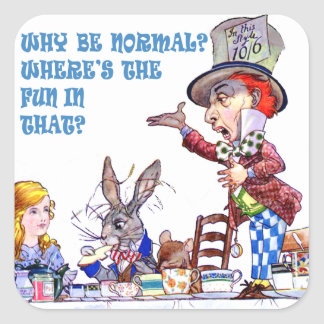 Why Be Normal? Where's The Fun In That? Square Sticker