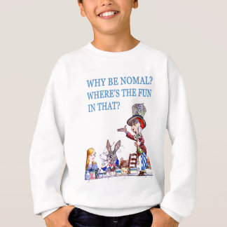 Why Be Normal? Where's the Fun in That? Sweatshirt