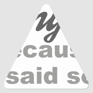 Why? Because I said so! Triangle Sticker