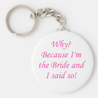 Why? Because I'm The Bride And I Said So! Keychains