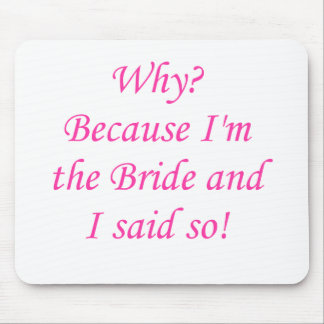 Why? Because I'm The Bride And I Said So! Mouse Pad