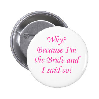 Why? Because I'm The Bride And I Said So! Pinback Button