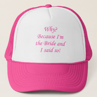 Why? Because I'm The Bride And I Said So! Trucker Hat