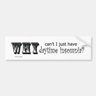 Why can't I just have daytime insomnia? Car Bumper Sticker