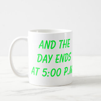 why can't mornings start at 4:30 p.m., and the ... classic white coffee mug