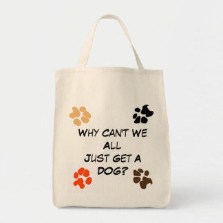 Why Can't we all Just Get a Dog? Grocery Tote