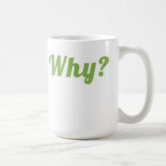 Why? Coffee Mug