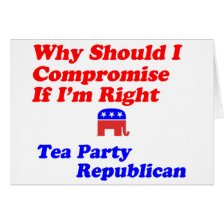 Why Compromise - Tea Party Republican Card