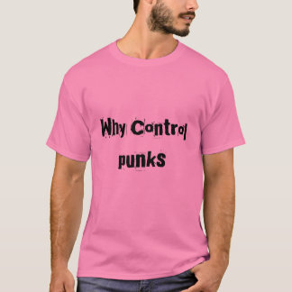 Why Control, punks T-Shirt
