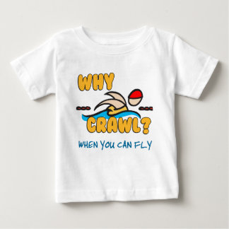 Why Crawl?  Butterfly! Baby T-Shirt