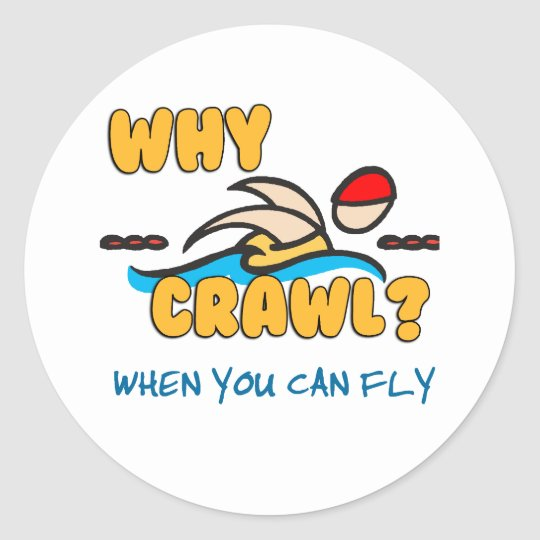 Why Crawl?  Butterfly! Classic Round Sticker