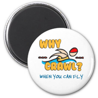 Why Crawl?  Butterfly! Magnet