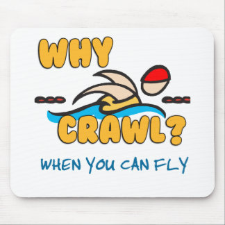 Why Crawl?  Butterfly! Mouse Pad