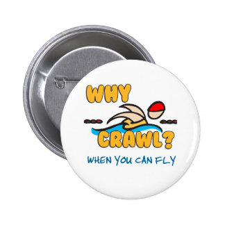 Why Crawl?  Butterfly! Pinback Button