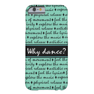 Why Dance Barely There iPhone 6 Case