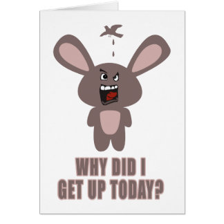 Why Did I get Up Today? Card