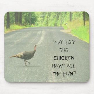 Why did the turkey cross the road? mouse pad