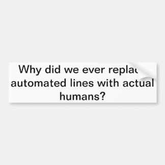 """""""Why did we ever replace automated lines..."""" Bumper Sticker"""