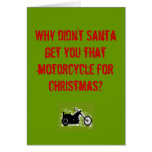 Why didn't Santa get you that motorcycle... Card