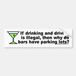Why Do Bars Have Parking Lots? Bumper Sticker