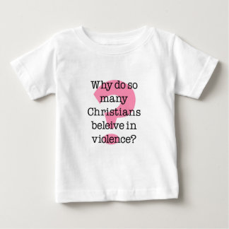 Why Do Christians Believe In Violence Baby T-Shirt