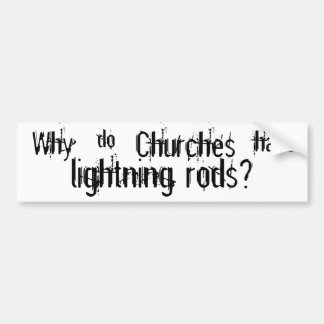 Why do churches have lightning rods? bumper sticker