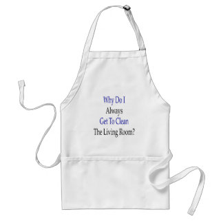 Why Do I Always Get To Clean The Living Room Adult Apron