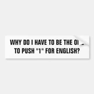 """WHY DO I HAVE TO BE THE ONE TO PUSH """"1"""" FOR ENG... BUMPER STICKER"""