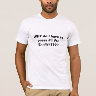 WHY do I have to press #1 for English???? T-Shirt
