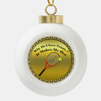 Why do I love tennis.It makes me hot(gold) Ceramic Ball Christmas Ornament