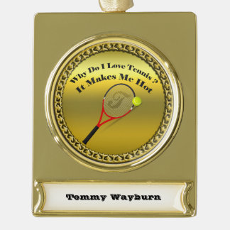 Why do I love tennis.It makes me hot(gold) Gold Plated Banner Ornament