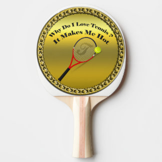 Why do I love tennis.It makes me hot(gold) Ping-Pong Paddle
