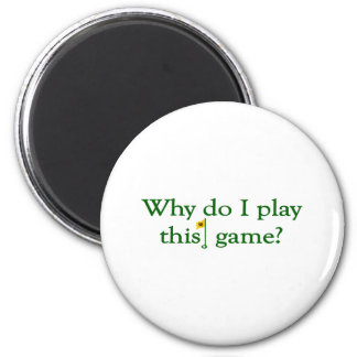 Why Do I Play This Game (Golf) 2 Inch Round Magnet